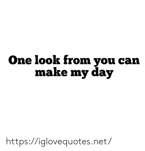 Carn: One look from vou carn  make my day https://iglovequotes.net/