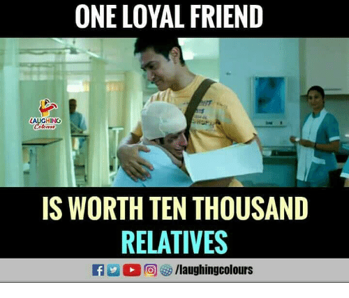 Indianpeoplefacebook, One, and Friend: ONE LOYAL FRIEND  AUGHING  IS WORTH TEN THOUSAND  RELATIVES  flaughingcolours