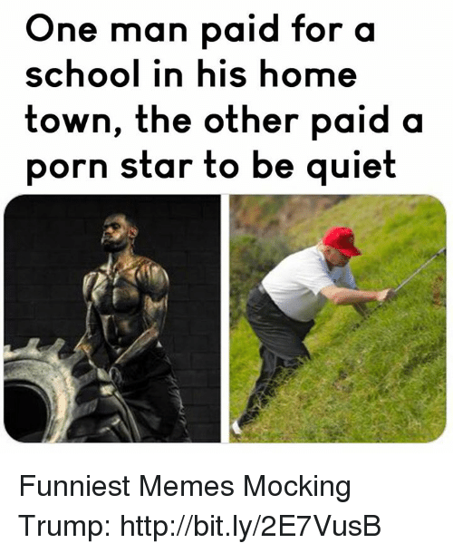 Memes, School, and Home: One man paid for a  school in his home  town, the other paid a  porn star to be quiet Funniest Memes Mocking Trump: http://bit.ly/2E7VusB