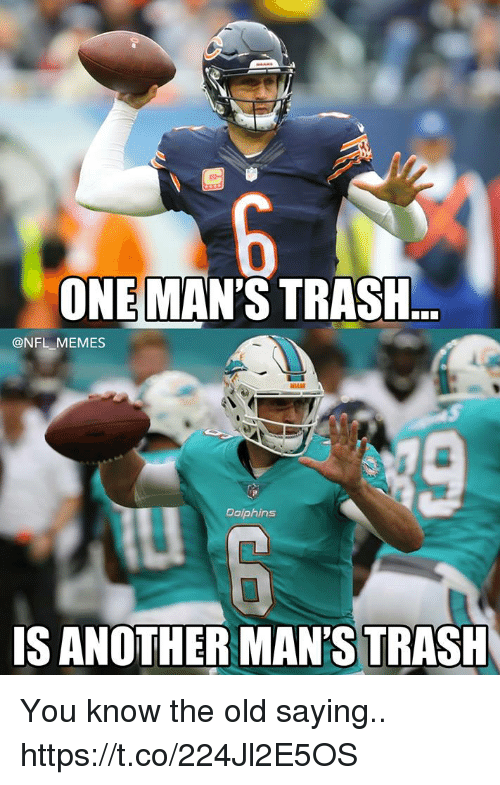 Football, Memes, and Nfl: ONE MAN'S TRASH..  @NFL MEMES  Dolphins  IS ANOTHER MAN'S TRASH You know the old saying.. https://t.co/224Jl2E5OS