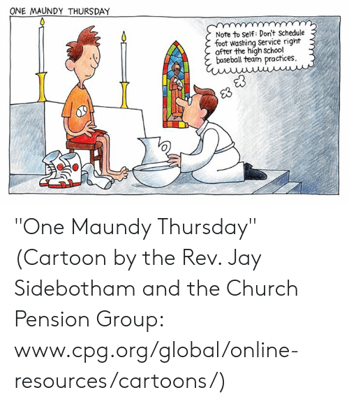 """Baseball, Church, and Jay: ONE MAUNDY THURSDAY  Note to Self: Don't Schedule  foot washing Service right  after the high school  baseball team practices,  E3 """"One Maundy Thursday""""  (Cartoon by the Rev. Jay Sidebotham and the Church Pension Group: www.cpg.org/global/online-resources/cartoons/)"""