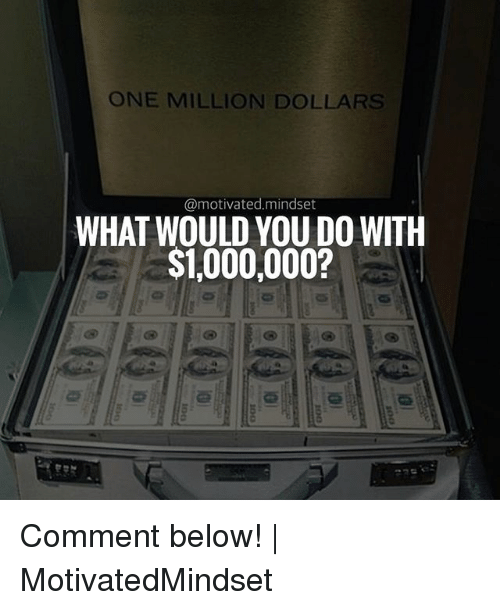 if you win a million dollars Click here to win 1 million dollars 33 comments yay you clicked where it said click here to get 1 million dollars xd so do you want to win 1 million dollars.