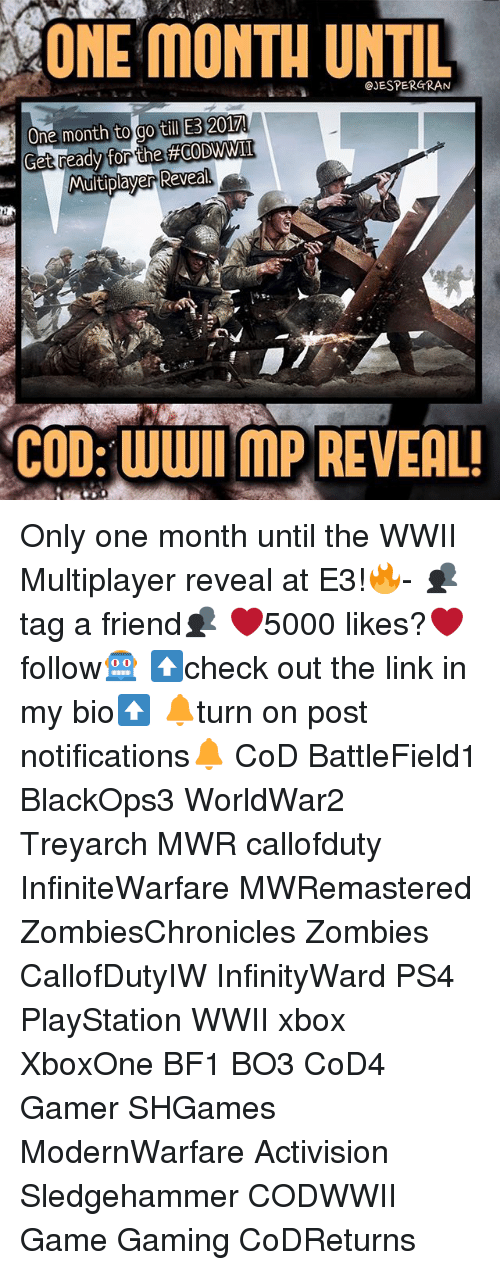 Bf1: ONE MONTH UNTIL  One month  to go till E3 2017!  Multiplayer Reveal  COD: WWII MPREVEAL! Only one month until the WWII Multiplayer reveal at E3!🔥- 👥tag a friend👥 ❤️5000 likes?❤️ follow🤖 ⬆️check out the link in my bio⬆️ 🔔turn on post notifications🔔 CoD BattleField1 BlackOps3 WorldWar2 Treyarch MWR callofduty InfiniteWarfare MWRemastered ZombiesChronicles Zombies CallofDutyIW InfinityWard PS4 PlayStation WWII xbox XboxOne BF1 BO3 CoD4 Gamer SHGames ModernWarfare Activision Sledgehammer CODWWII Game Gaming CoDReturns