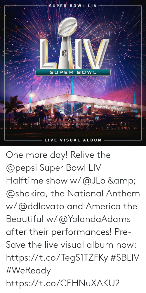 JLo: One more day! Relive the @pepsi Super Bowl LIV Halftime show w/ @JLo & @shakira, the National Anthem w/ @ddlovato and America the Beautiful w/ @YolandaAdams after their performances! Pre-Save the live visual album now: https://t.co/TegS1TZFKy #SBLIV #WeReady https://t.co/CEHNuXAKU2