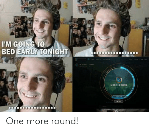 League of Legends, One, and More: One more round!