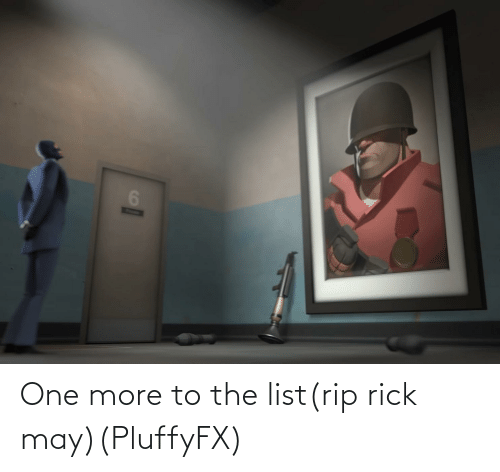 One More: One more to the list(rip rick may)(PluffyFX)