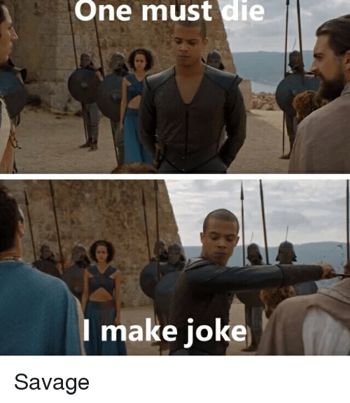 Game of Thrones, Savage, and Jokes: One must die  I make joke Savage