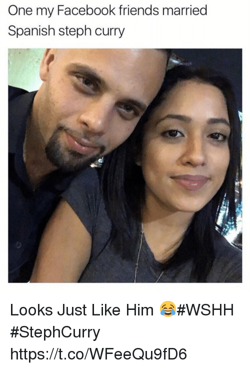 Facebook, Friends, and Spanish: One my Facebook friends married  Spanish steph curry Looks Just Like Him 😂#WSHH #StephCurry https://t.co/WFeeQu9fD6
