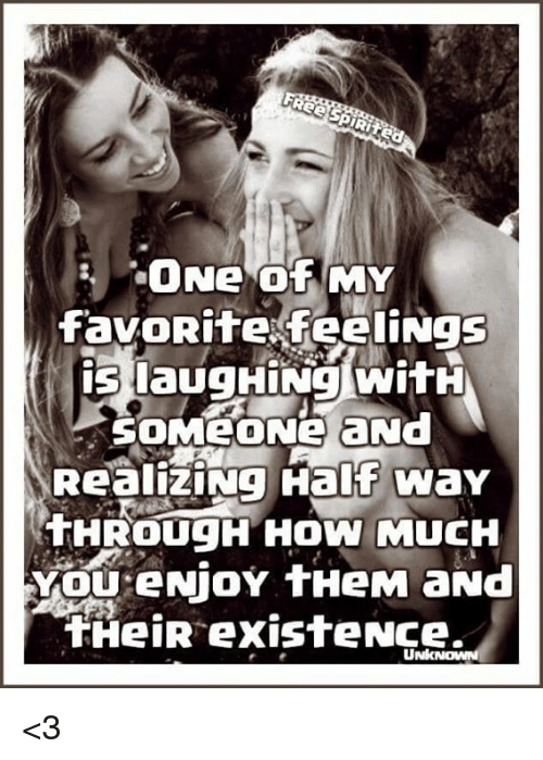 Memes, 🤖, and My Favorites: ONe MY  favoRite feeliNgs  is laugHiNa witH  SOMEONE a Nd  RealiziNg Half WaY  THROUCH HOW MUCH  YOU eMjoY tHeM aNd  tHeiR existe Ncea <3