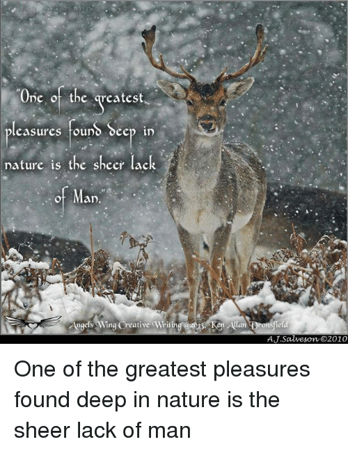 Ken, Memes, and Nature: One o the reatest  easures founo ocep in  nature is the sheer lac  an  Augels Wing Creative Writing eos Ken Allan  AJ.Salveson G2010 One of the greatest pleasures found deep in nature is the sheer lack of man