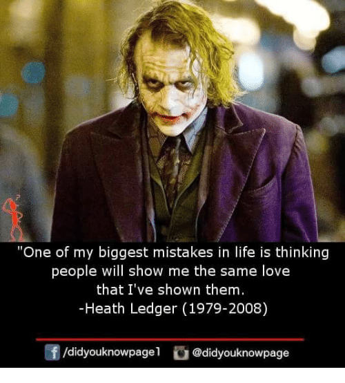 "ledger: ""One of my biggest mistakes in life is thinking  people will show me the same love  that I've shown them  -Heath Ledger (1979-2008)  /didyouknowpagel@didyouknowpage"