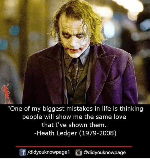 "Heath: ""One of my biggest mistakes in life is thinking  people will show me the same love  that I've shown them  -Heath Ledger (1979-2008)  /didyouknowpagel@didyouknowpage"