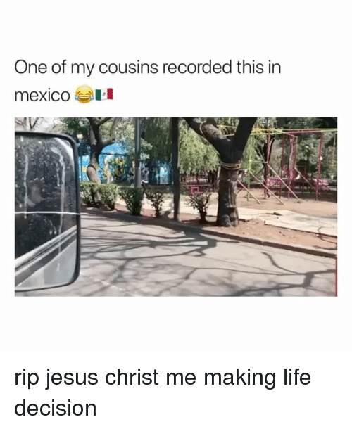 Jesus, Life, and Mexico: One of my cousins recorded this in  mexico rip jesus christ me making life decision