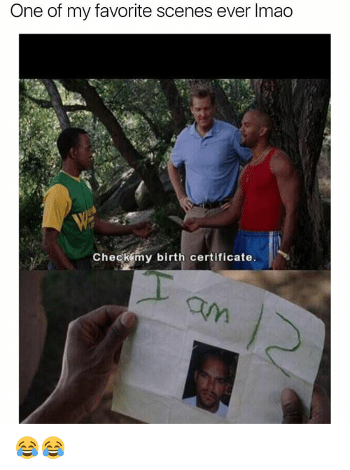 Funny, Lmao, and One: One of my favorite scenes ever lmao  check my birth certificate 😂😂