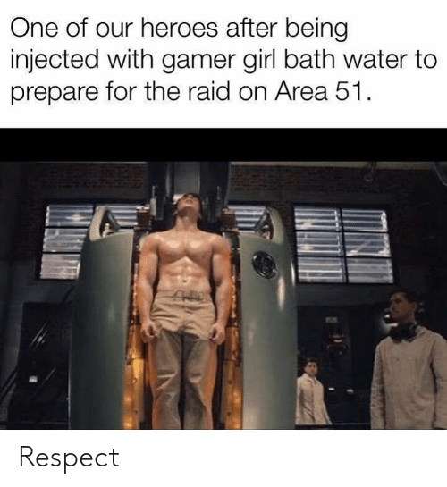 gamer girl: One of our heroes after being  injected with gamer girl bath water to  prepare for the raid on Area 51 Respect