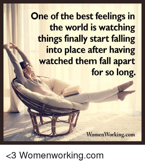 Fall: One of the best feelings in  the world is watching  things finally start falling  into place after having  watched them fall apart  for so long.  omen Working.com <3 Womenworking.com