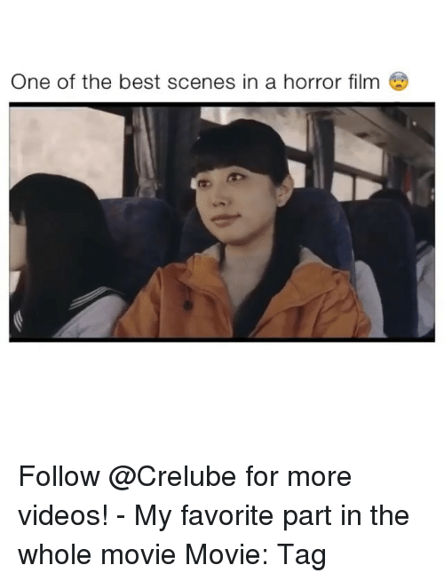 Memes, Videos, and Best: One of the best scenes in a horror film Follow @Crelube for more videos! - My favorite part in the whole movie Movie: Tag