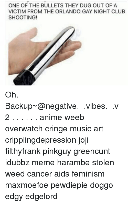 Overwatch Cringe: ONE OF THE BULLETS THEY DUG OUT OF A  VICTIM FROM THE ORLANDO GAY NIGHT CLUB  SHOOTING! Oh. Backup~@negative._.vibes._.v2 . . . . . . anime weeb overwatch cringe music art cripplingdepression joji filthyfrank pinkguy greencunt idubbz meme harambe stolen weed cancer aids feminism maxmoefoe pewdiepie doggo edgy edgelord