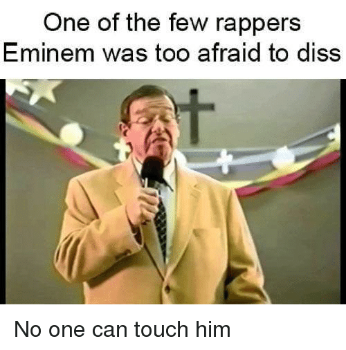Diss, Eminem, and Rappers: One of the few rappers  Eminem was too afraid to diss No one can touch him