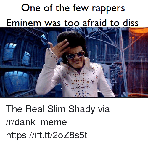 Dank, Diss, and Eminem: One of the few rappers  Eminem was too afraid to diSS The Real Slim Shady via /r/dank_meme https://ift.tt/2oZ8s5t