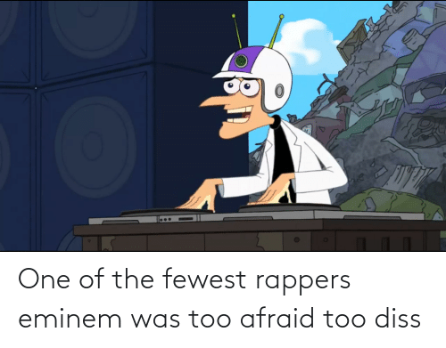 Eminem: One of the fewest rappers eminem was too afraid too diss