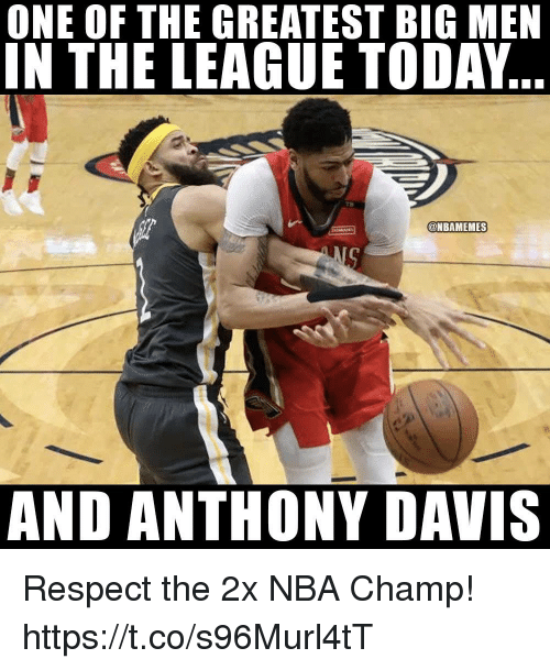 Memes, Nba, and Respect: ONE OF THE GREATEST BIG MEN  IN THE LEAGUE TODAY  TB  @NBAMEMES  AND ANTHONY DAVIS Respect the 2x NBA Champ! https://t.co/s96Murl4tT