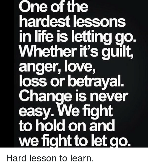 one of the hardest lessons in life is lettinggo whether 2172531 one of the hardest lessons in life is lettinggo whether it's guilt