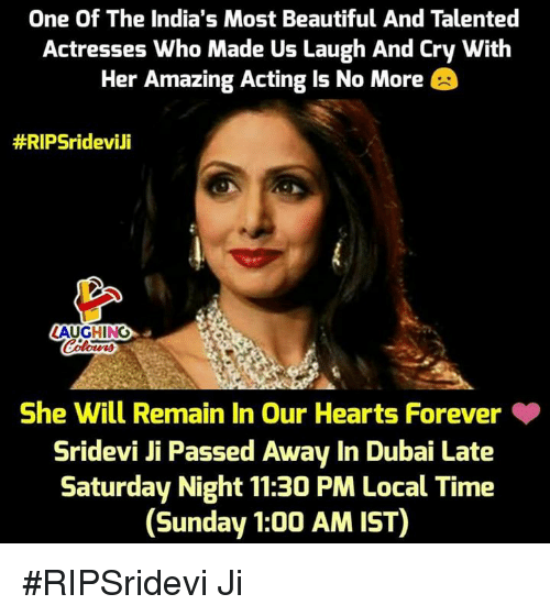 sridevi: One Of The India's Most Beautiful And Talented  Actresses Who Made Us Laugh And Cry With  Her Amazing Acting Is No More  #RIPSridevili  LAUGHING  She Will Remain In Our Hearts Forever  Sridevi Ji Passed Away In Dubai Late  Saturday Night 11:30 PM Local Time  (Sunday 1:00 AM IST) #RIPSridevi Ji