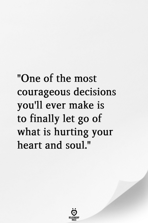 """Courageous: """"One of the most  courageous decisions  vou'll ever make is  to finally let go of  what is hurting your  heart and soul."""""""