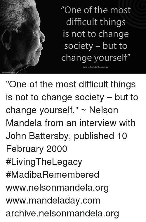 """Memes, 🤖, and Nelson: """"One of the most  difficult things  is not to change  society but to  change yourself""""  Nelson Rolihlahla Mandela """"One of the most difficult things is not to change society – but to change yourself."""" ~ Nelson Mandela from an interview with John Battersby, published 10 February 2000 #LivingTheLegacy #MadibaRemembered   www.nelsonmandela.org www.mandeladay.com archive.nelsonmandela.org"""