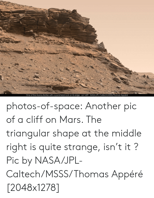 Rock On: One of the Murray Buttes with a pyramidal rock on its edge sol 1429 NASA/JPL-Caltech/MSSS/Thomas Appéré photos-of-space:  Another pic of a cliff on Mars. The triangular shape at the middle right is quite strange, isn't it ? Pic by NASA/JPL-Caltech/MSSS/Thomas Appéré [2048x1278]