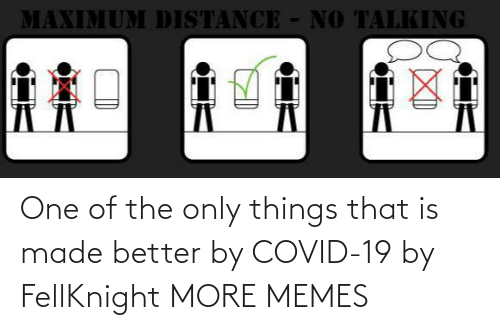 better: One of the only things that is made better by COVID-19 by FellKnight MORE MEMES