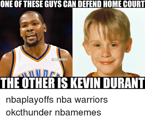 Basketball, Kevin Durant, and Nba: ONE OF THESE GUYS CAN DEFEND HOME COURT  NBAMEMES  THE OTHER IS KEVIN DURANT nbaplayoffs nba warriors okcthunder nbamemes