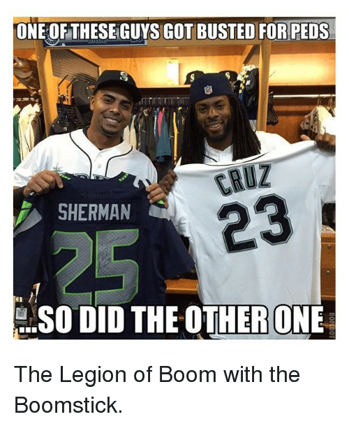 Sherman: ONE OF THESE GUYS GOT BUSTED FOR PEDS  ERUZ  23  SHERMAN  SO DID THE OTHER ONE The Legion of Boom with the Boomstick.
