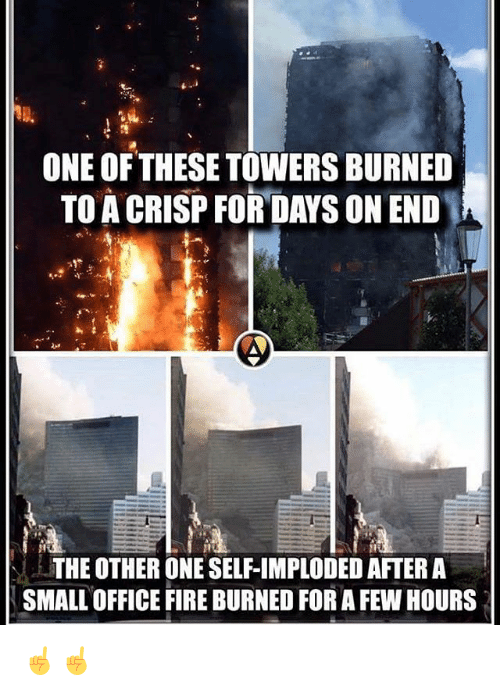 Fire, Memes, and Office: ONE OF THESE TOWERSBURNED  TO A CRISP FOR DAYS ON END  THE OTHER ONE SELF-IMPLODED AFTER A  SMALL OFFICE FIRE BURNED FOR A FEW HOURS ☝️☝️