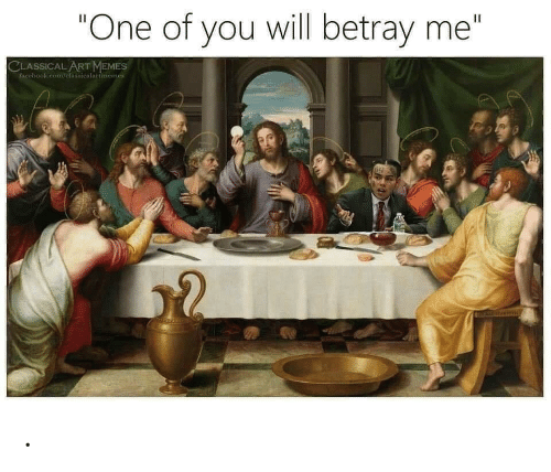 "Classical Art: ""One of you will betray me""  II  CLASSICAL ART MEMES  Pacebook.com/clasiicalartmemes ."