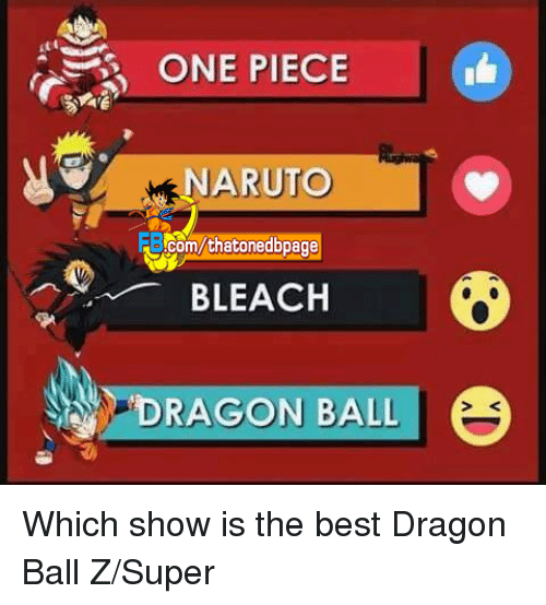 Dragon Ball Z Super: ONE PIECE  NARUTO  thatonedbpage  BLEACH  DRAGON BALL Which show is the best Dragon Ball Z/Super