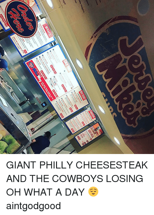 Cowboys Losing: ONE  PROvat AND ASI les  breast CAESAR  ICHICKEN CHICKEN  teeomy  theese ed FISH  TUNA WRAP  OR TUB  wRAP A Regu  as  some the Priced $14.85  $8.00 HOT STEAKS  CHEESE STEAK  CHEESE ECHPOILE CHICKEN  CHICKEN MEAL.  KlDS GIANT PHILLY CHEESESTEAK AND THE COWBOYS LOSING OH WHAT A DAY 😌 aintgodgood