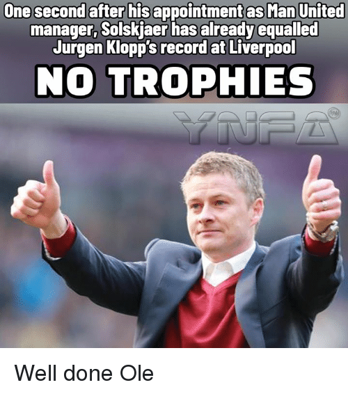 man united: One second after his appointmet as Man United  manager, Solskjaer has already equalled  Jurgen Klopp's record at Liverpool  NO TROPHIES Well done Ole