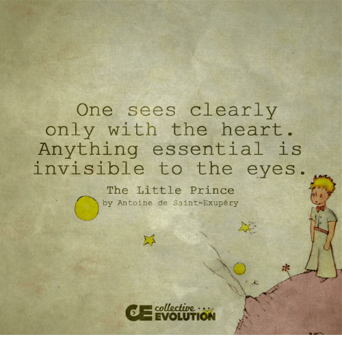 That Which Is Essential Is Invisible To The Eyes: One Sees Clearly Only With The Heart Anything Essential Is