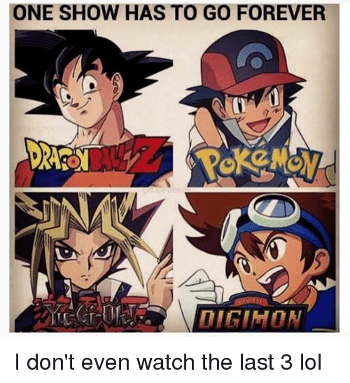 Memes, 🤖, and  I Dont Even: ONE SHOW HAS TO GO FOREVER  ORRY I don't even watch the last 3 lol