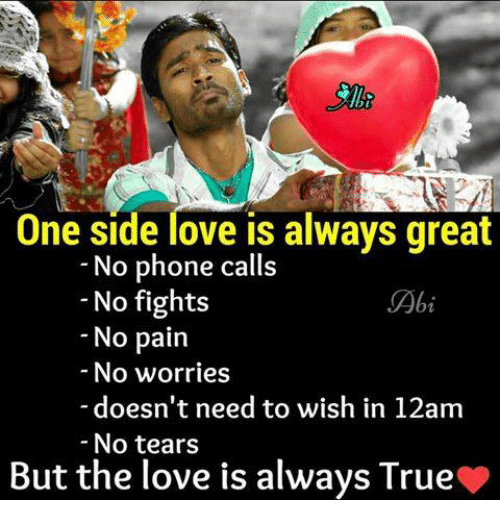 No Fighting: One side love is always great  No phone calls  No fights  Abi  No pain  No worries  doesn't need to wish in 12am  No tears  But the love is always True