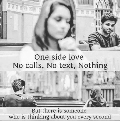 No Text: One side love  No calls, No text, Nothing  ort Nizam  But there is someone  who is thinking about you every second