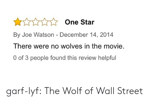 wall street: One Star  By Joe Watson - December 14, 2014  There were no wolves in the movie.  0 of 3 people found this review helpful garf-lyf:  The Wolf of Wall Street