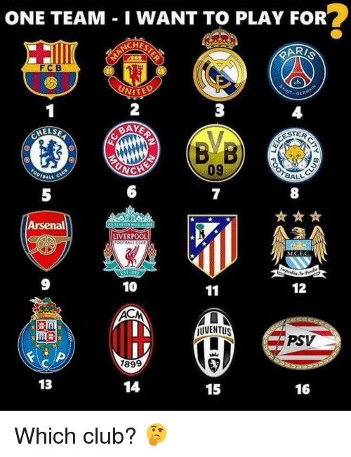 Acms: ONE TEAM I WANT TO PLAY FOR  ACHES  F C B  UNITED  HELSE  ESTER  CATCH  09  BALL  Arsenal  LIVERPOOL  MAC.F.C.  EST 1822  10  12  11  ACM  JUVENTUS  PSV  1899  13  15  16 Which club? 🤔
