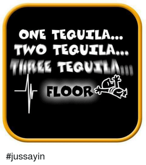25 best memes about one tequila two tequila one tequila for Floor action definition