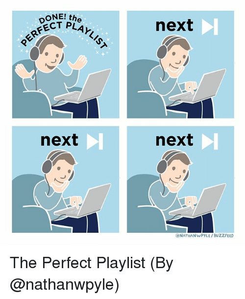 Memes, Buzzfeed, and 🤖: ONE! the  ECT PLAY.  next  next  next  ONATHANWPYLE/BUZZFEED The Perfect Playlist (By @nathanwpyle)