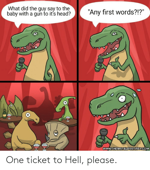 Hell, One, and Please: One ticket to Hell, please.