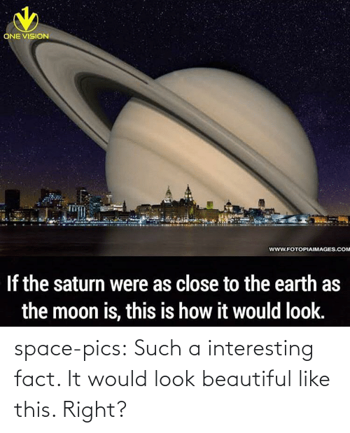 Vision: ONE VISION  www.FOTOPIAIMAGES.COM  If the saturn were as close to the earth as  the moon is, this is how it would look. space-pics:  Such a interesting fact. It would look beautiful like this. Right?