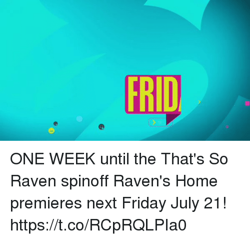 That's So Raven: ONE WEEK until the That's So Raven spinoff Raven's Home premieres next Friday July 21! https://t.co/RCpRQLPIa0